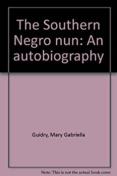 Unknown Binding The Southern Negro nun: An autobiography Book