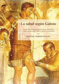 Salud según Galeno,La: Estudio introductorio, traducción, notas, bibliografía y análisis terminológico sobre la salud y la enfermedad por Manuel Cerezo Magán. (Fuera de colección)