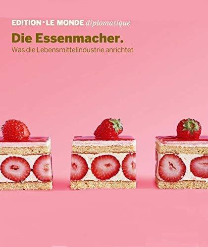 Die Essenmacher: Was die Lebensmittelindustrie anrichtet (Edition Le Monde diplomatique)