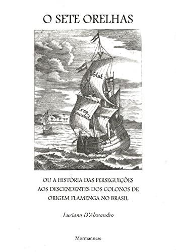 O Sete Orelhas: ou A história das perseguições aos descendentes dos colonos de origem flamenga no Brasil