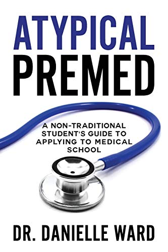 Atypical Premed: A Non-Traditional Student's Guide to Applying to Medical School