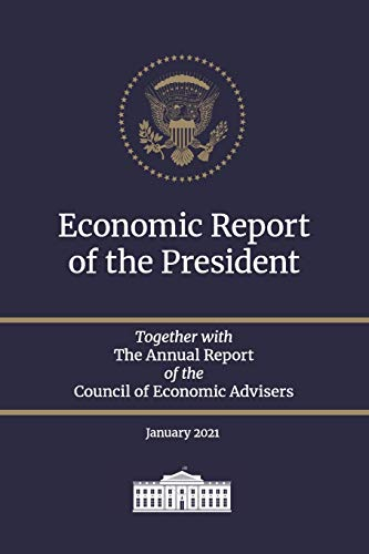 Economic Report of the President: Together with the Annual Report of the Council of Economic Advisers, January 2021