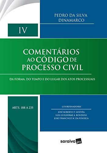 Comentários ao código de processo civil - vol. IV - arts. 188 A 235: da forma, do tempo e do lugar dos atos processuais: Volume 4