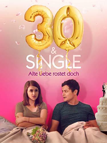 30 und Single – Alte Liebe rostet doch