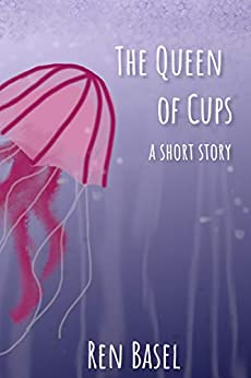 The Queen of Cups: A Short Story by [Ren Basel]