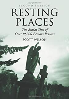 Resting Places: The Burial Sites of Over 10, 000 Famous Persons