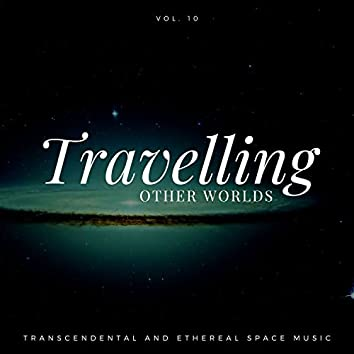 Travelling Other Worlds - Transcendental And Ethereal Space Music, Vol. 10