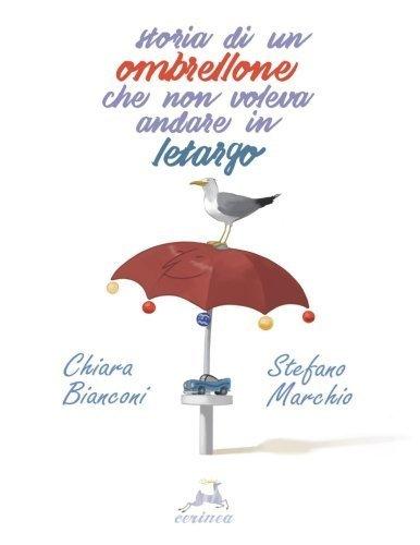 Storia di un ombrellone che non voleva andare in letargo (Italian Edition) by Chiara Bianconi(2016-01-25)