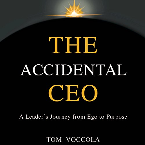 The Accidental CEO - A Leader's Journey from Ego to Purpose audiobook cover art