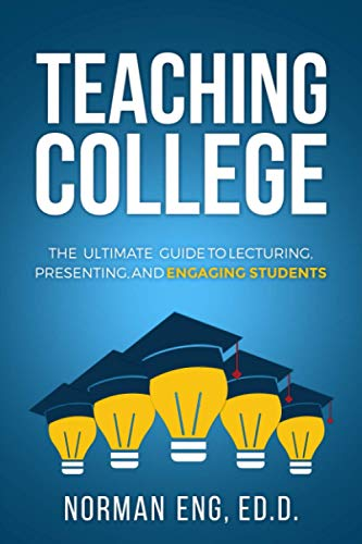 Compare Textbook Prices for Teaching College: The Ultimate Guide to Lecturing, Presenting, and Engaging Students  ISBN 9780998587516 by Eng, Dr. Norman
