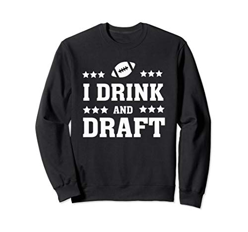 I Drink and Draft Funny Fantasy Football Quote Humor Saying Sweatshirt