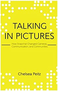 Talking in Pictures: How Snapchat Changed Cameras, Communication, and Communities