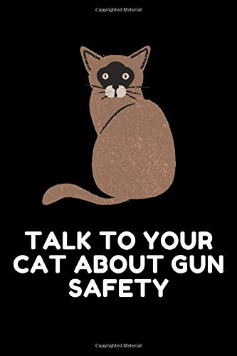 Talk to Your Cat About Gun Safety: Blank Lined Journal Cats Notebook, 120 pages - 6 x 9 inches, Cats lover Journal