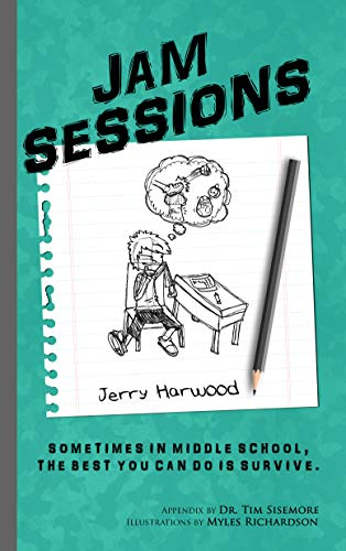 Jam Sessions: Sometimes in Middle School, the best you can do is survive. by [Jerry Harwood, Myles Richardson, Timothy Sisemore]
