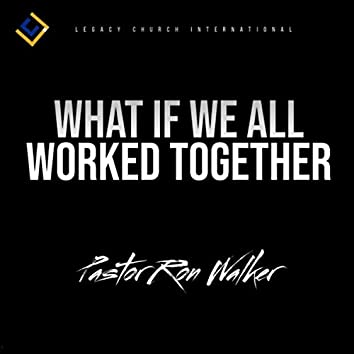 What If We All Worked Together (Live)