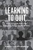 Learning to Quit: Stories of Cigarette Smokers who Committed to Change--and Why It Matters