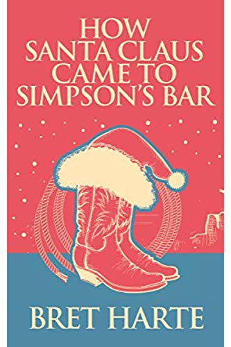 How Santa Claus Came to Simpson's Bar (English Edition)