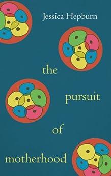 The Pursuit of Motherhood by [Jessica Hepburn]