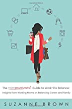 The Mompowerment Guide to Work-Life Balance: Insights from Working Moms on Balancing Career and Family