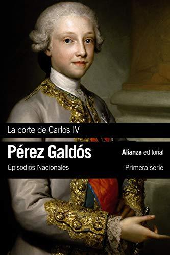 La Corte de Carlos IV: Episodios Nacionales, 2 / Primera serie (El libro de bolsillo - Bibliotecas de autor - Biblioteca Pérez Galdós - Episodios Nacionales)
