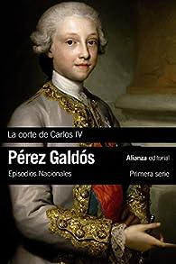 La Corte de Carlos IV: Episodios Nacionales, 2 / Primera serie par Benito Pérez Galdós