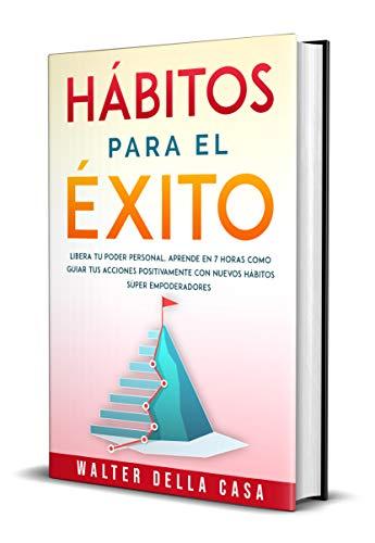 Hábitos para el éxito: Libera tu poder personal. Aprende en 7 horas como guiar tus acciones positivamente con nuevos hábitos súper empoderadores.
