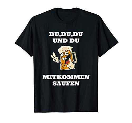 DU DU DU UND DU MITKOMMEN SAUFEN PARTY T-Shirt