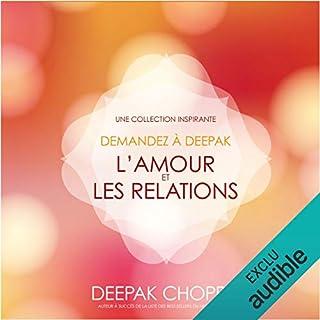 L'amour et les relations. Une collection inspirante     Demandez à Deepak              De :                                                                                                                                 Deepak Chopra                               Lu par :                                                                                                                                 Danièle Panneton,                                                                                        René Gagnon                      Durée : 1 h et 15 min     5 notations     Global 5,0
