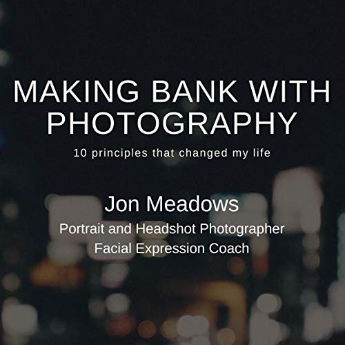 Making Bank with Photography: 10 Principles that Changed My Life cover art