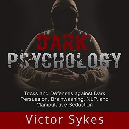 Dark Psychology: Tricks and Defenses Against Dark Persuasion, Brainwashing, NLP, and Manipulative Seduction audiobook cover art
