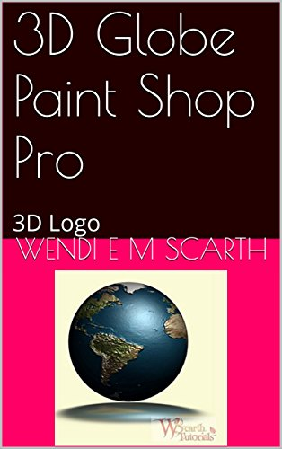 3D Globe Paint Shop Pro: 3D Logo (Paint Shop Pro Made Easy by Wendi E M Scarth Book 2) (English Edition)