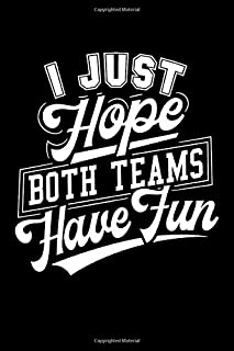 I Just Hope Both Teams Have Fun: Are you a fan of team sports? Do you know someone who is always attending sporting events...