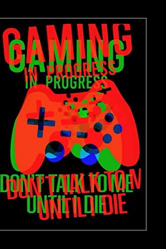 Gaming In Progress, Don't Talk To Me Until I Die: 2021 Gamer's Diary, Weekly & Monthly Planner, Organiser, Agenda - Week Per View. Gamer Gifts