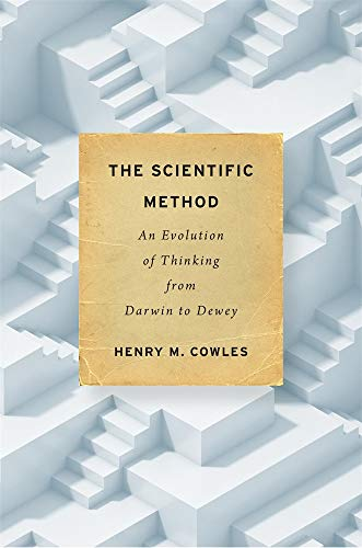 Compare Textbook Prices for The Scientific Method: An Evolution of Thinking from Darwin to Dewey  ISBN 9780674976191 by Cowles, Henry M.