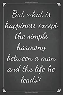 But what is happiness except the simple harmony between a man and the life he leads?: Lined Notebook / Journal Gift, 120 P...
