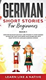 German Short Stories for Beginners Book 1: Over 100 Dialogues and Daily Used Phrases to Learn German in Your Car. Have Fun & Grow Your Vocabulary, ... Language Learning Lessons (German for Adults)