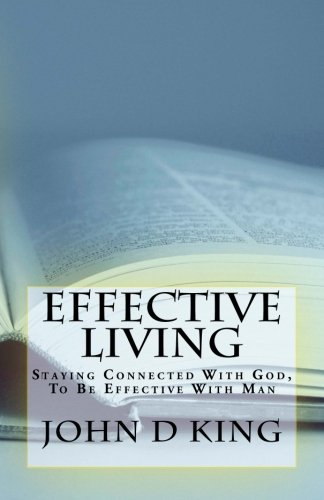 Effective Living: Staying Connected With God, To Be Effective With Man: Volume 2