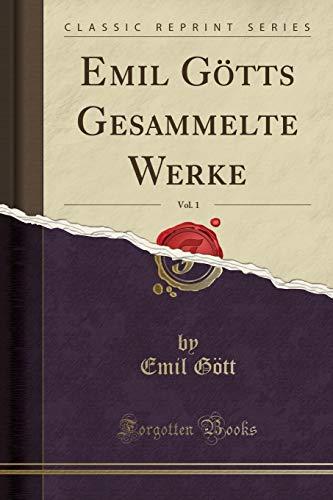 Emil Götts Gesammelte Werke, Vol. 1 (Classic Reprint)