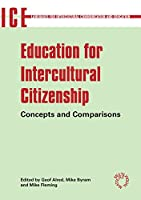 Education for Intercultural Citizenship: Concepts And Comparisons (Languages for Intercultural Communication and Education)
