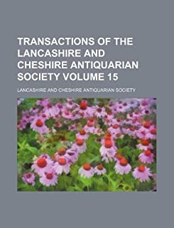 Transactions of the Lancashire and Cheshire Antiquarian Society Volume 15