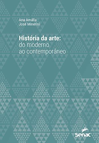 História da arte: do moderno ao contemporâneo (Série Universitária)