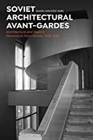 Soviet Architectural Avant-Gardes: Architecture and Stalin's Revolution from Above, 1928-1938