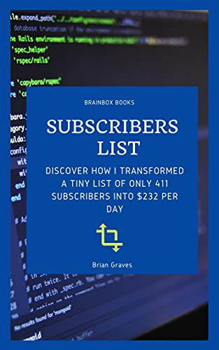 subscriber list: Discover how I transformed a tiny list of only 411 subscribers into $232 per day (English Edition)