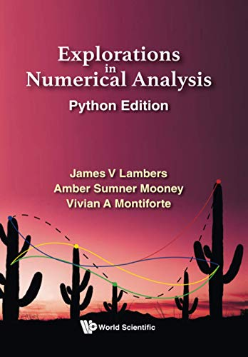 Compare Textbook Prices for Explorations In Numerical Analysis: Python Edition  ISBN 9789811229343 by Lambers, James V,Mooney, Amber C Sumner,Montiforte, Vivian Ashley