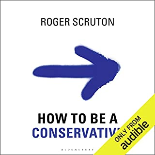 How to Be a Conservative                   By:                                                                                                                                 Roger Scruton                               Narrated by:                                                                                                                                 Ralph Lister                      Length: 8 hrs and 37 mins     77 ratings     Overall 4.5