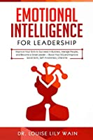 Emotional Intelligence for Leadership: Improve Your Skills to Succeed in Business, Manage People, and Become a Great Leader - Boost Your EQ and Improve Social Skills, Self-Awareness and Charisma