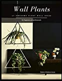 Wall Plants: 41 Awesome plant Wall Ideas