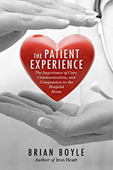 The Patient Experience: The Importance of Care, Communication, and Compassion in the Hospital Room by [Brian Boyle]