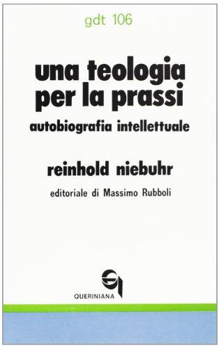 Una teologia per la prassi. Autobiografia intellettuale (Giornale di teologia)