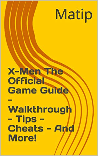 X-Men The Official Game Guide - Walkthrough - Tips - Cheats - And More! (English Edition)